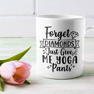 Funny Mugs Forget Diamonds, Just Give Me Yoga Pants Mug diamonds