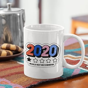 Funny Mugs 2020 Would Not Recommend Mug 2020