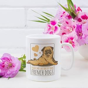 Animal Mugs Paint Me Like One of Your French Dogs Pug Mug art