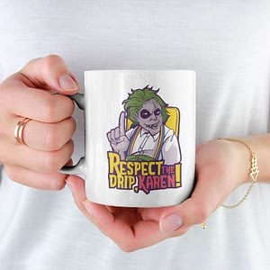 Funny Mugs Respect The Drip, Karen Mug drip