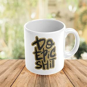 Motivational Mugs Do Epic Shit Motivational Mug epic