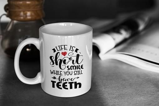 Funny Mugs Life is Short, Smile While You Still Have Teeth Mug life